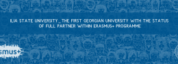 ILIA STATE UNIVERSITY _ THE FIRST GEORGIAN UNIVERSITY WITH THE STATUS OF FULL PARTNER WITHIN ERASMUS+ PROGRAMME