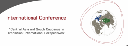 "International Conference ""Central Asia and South Caucasus in Transition: International Perspectives"""