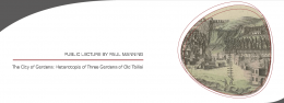 """Public Lecture by Paul Manning: """"The City of Gardens: Heterotopia of Three Gardens of Old Tbilisi"""""""