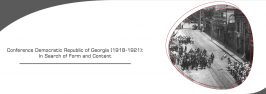 Conference Democratic Republic of Georgia (1918-1921): In Search of Form and Content