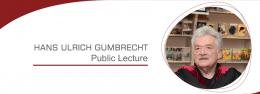 """Public Lecture from Professor Hans Ulrich """"Sepp"""" Gumbrecht"""