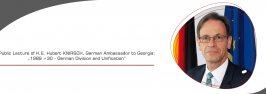 """Public Lecture of H.E. Hubert KNIRSCH, German Ambassador to Georgia: """"1989 +30 - German Division and Unification"""""""