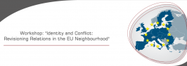 """Workshop: """"Identity and Conflict: Revisioning Relations in the EU Neighbourhood"""""""