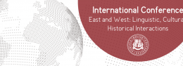 International Conference  East and West: Linguistic, Cultural, Historical Interactions