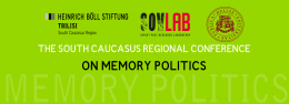 The South Caucasus Regional Conference   on Memory Politics
