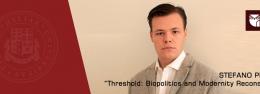 "Stefano Piroddi: ""Threshold: Biopolitics and Modernity Reconsidered"""