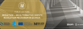 "Public Lecture On ""Mediation – An Alternative Dispute Resolution Mechanism in Georgia"