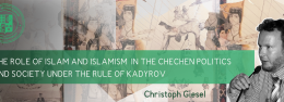 """""""The role of Islam and Islamism in the Chechen politics and society under the rule of Kadyrov"""""""