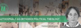 Autocephaly as Orthodox Political Theology