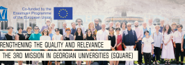 STRENGTHENING THE QUALITY AND RELEVANCE OF THE 3RD MISSION IN GEORGIAN  UNIVERSITIES (SQUARE)